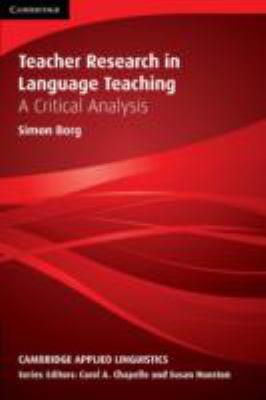 Teacher Research in Language Teaching : A Critical Analysis