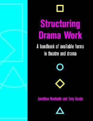 Structuring Drama Work A Handbook of Available Forms in Theatre and Drama