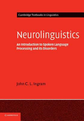 Neurolinguistics An Introduction to Spoken Language Processing And It's Disorders