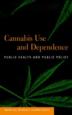 Cannabis Use and Dependence Public Health and Public Policy
