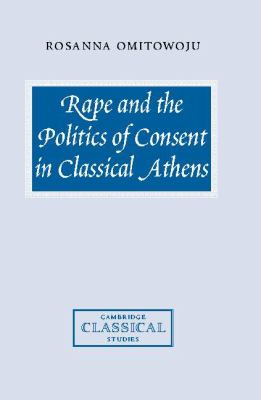 Rape and the Politics of Consent in Classical Athens