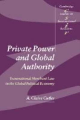 Private Power and Global Authority Transnational Merchant Law in the Global Political Economy
