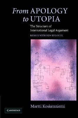 From Apology to Utopia The Structure of International Legal Argument