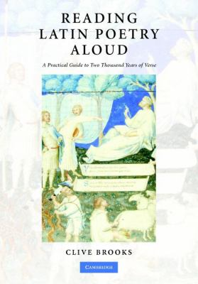 Reading Latin Poetry Aloud A Practical Guide to Two Thousand Years of Verse