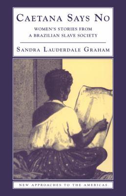 Caetana Says No Womens Stories from a Brazilian Slave Society