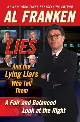 Lies (And the Lying Liars Who Tell Them) a Fair and Balanced Look at the Right