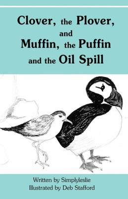 Clover, the Plover, and Muffin, the Puffin and the Oil Spill