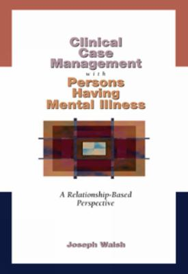 Clinical Case Management with Persons Having Mental Illness: A Relationship-Based Perspective (Mental Health Practice)