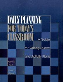 Daily Planning for Today's Classroom: A Guide for Writing Lesson and Activity Plans