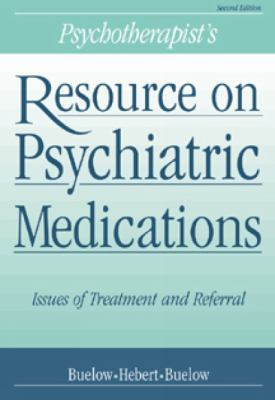 Psychotherapist's Resource on Psychiatric Medications Issues of Treatment and Referral