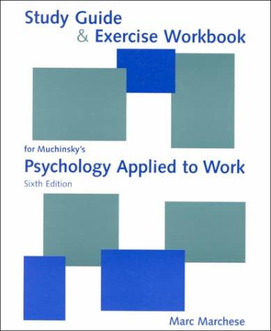 Study Guide & Exercise Workbook for Muchinsky's Psychology Applied to Work (6th Edition)