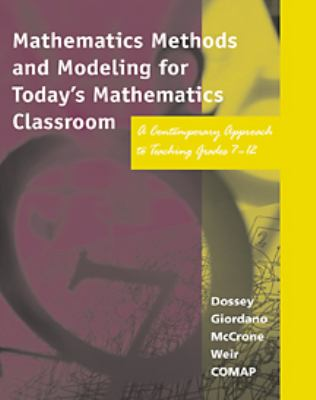 Mathematics Methods and Modeling for Today's Mathematics Classroon A Contemporary Approach to Teaching Grades 7-12