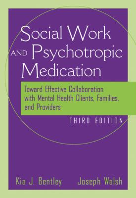 Social Worker and Psychotropic Medication Toward Effective Collaboration With Mental Health Clients, Families, and Providers