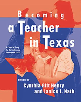 Becoming a Teacher in Texas A Course of Study for the Professional Development Excet