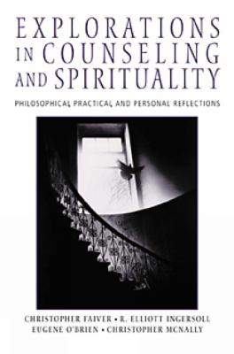 Explorations in Counseling and Spirituality: Philosophical, Practical, and Personal Reflections (Spirituality/Religious Values)