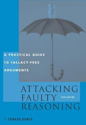 Attacking Faulty Reasoning Practical Guide to Fallacy-Free Arguments