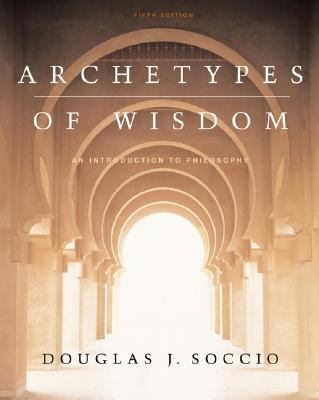 Archetypes of Wisdom An Introduction to Philosophy With Infotrac