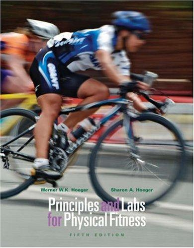 Principles and Labs for Physical Fitness (with Health, Fitness and Wellness Internet Explorer, Profile Plus 2006 CD-ROM, Personal Daily Log, and InfoTrac )