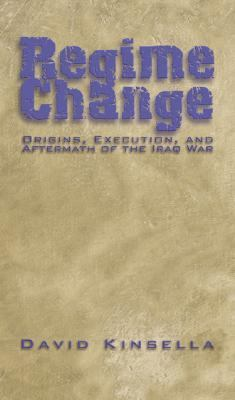 Regime Change Origins, Execution, and Aftermath of the Iraq War