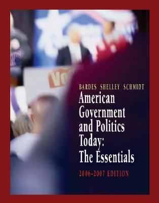 American Government And Politics Today, 2006-2007 The Essentials