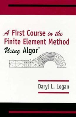 First Course in the Finite Element Method Using Algor