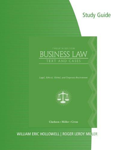 Study Guide for Clarkson/Cross/Miller's Business Law: Text and Cases - Legal, Ethical, Global, and Corporate Environment, 12th
