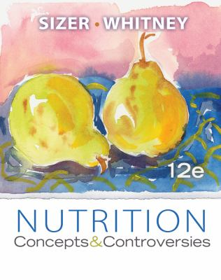 Nutrition: Concepts and Controversies, 12th Edition