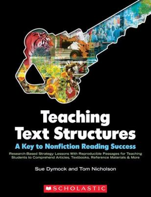 Teaching Text Structures:a Key to Nonfiction Reading Success Research-based Strategy Lessons With Reproducible Passages for Teaching Students to Comprehend Articles, Textbooks, Reference Materials & More