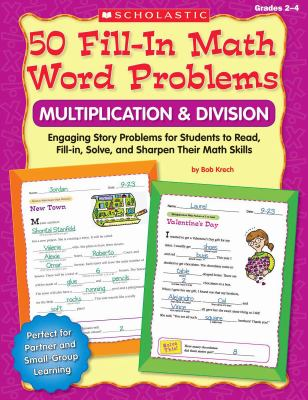 50 Fill-in Math Word Problems: Multiplication & Division: Engaging Story Problems for Students to Read, Fill-in, Solve, and Sharpen Their Math Skills