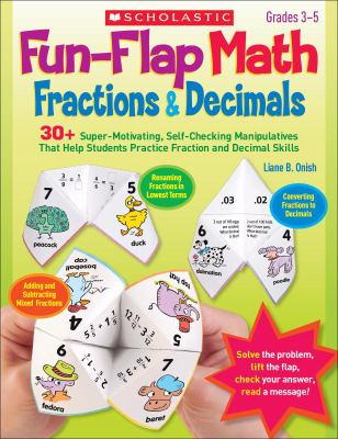 Fun-Flap Math: Fractions and Decimals : 30+ Super-Motivating, Self-Checking Manipulatives That Help Students Practice Fraction and Decimal Skills