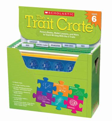 The Trait Crate Grade 6: Mentor Texts, Model Lessons, and More to Teach Writing With the 6 Traits
