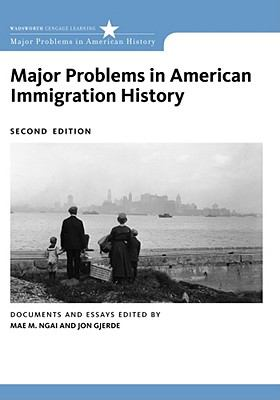 Major Problems in American Immigration History: Documents and Essays, 2nd Edition (Major Problems in American History)