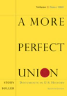 A More Perfect Union: Documents in U.S. History, Volume II