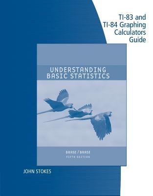 Technology Guide TI-83 & TI-84 for Brase/Brase's Understanding Basic Statistics, Brief, 5th