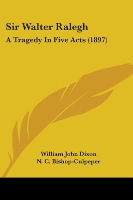 Sir Walter Ralegh: A Tragedy in Five Acts (1897)