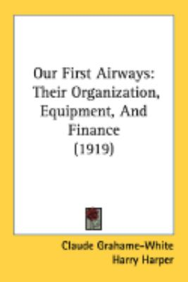 Our First Airways: Their Organization, Equipment, and Finance (1919)