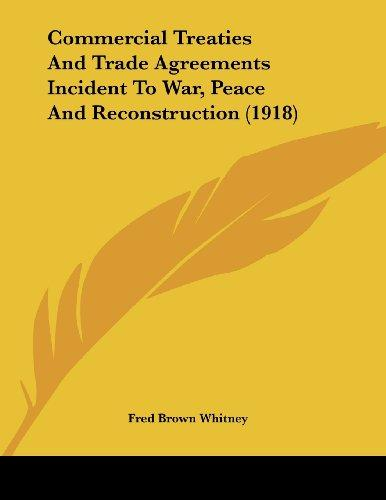 Commercial Treaties And Trade Agreements Incident To War, Peace And Reconstruction (1918)