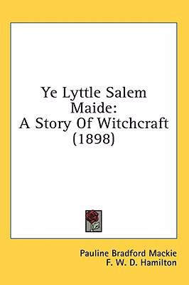 Ye Lyttle Salem Maide: A Story of Witchcraft (1898)