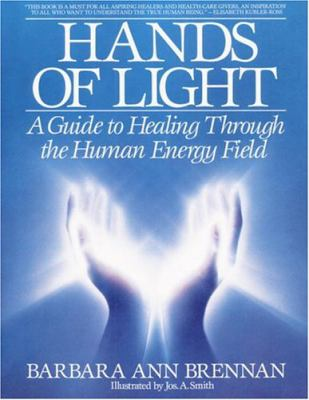 Hands of Light A Guide to Healing Through the Human Energy Field
