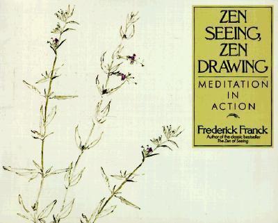 Zen Seeing, Zen Drawing Meditation in Action