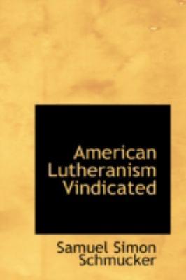 American Lutheranism Vindicated