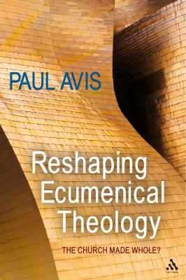 Reshaping Ecumenical Theology: The Church Made Whole?