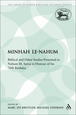 Minhah Le-Nahum: Biblical and Other Studies Presented to Nahum M. Sarna in Honour of his 70th Birthday (The Library of Hebrew Bible/Old Testament Studies)