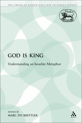 God is King: Understanding an Israelite Metaphor (The Library of Hebrew Bible/Old Testament Studies: Journal for the Study of the Old Testament)