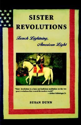 the american and french revolution in susan dunns book sister revolutions In ''sister revolutions: french lightning, american light'' susan dunn, a professor of french literature and the history of ideas at williams college and the author of books on gerard de nerval and the execution of louis xvi, finds some fresh things to say about this old but rich topic.