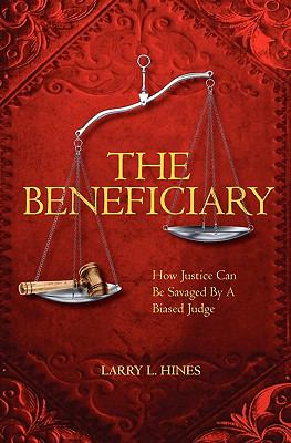 Beneficiary : A Novel of How Justice Can be Savaged by a Biased Judge