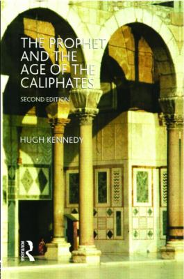 Prophet and the Age of the Caliphates The Islamic Near East from the Sixth to the Eleventh Century