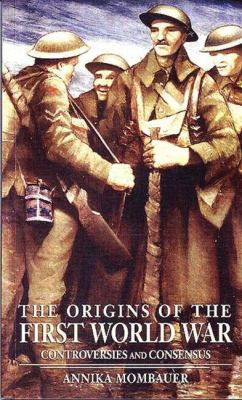 Origins of the First World War Controversies and Consensus