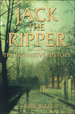 Jack the Ripper The Definitive History