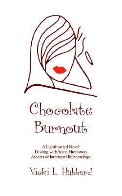 Chocolate Burnout A Lighthearted Novel Dealing With Some Humorous Aspects of Interracial Relationships